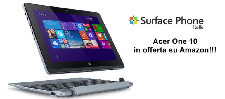 Acer One 10 ad un prezzo convenientissimo su Amazon | Surface Phone Italia