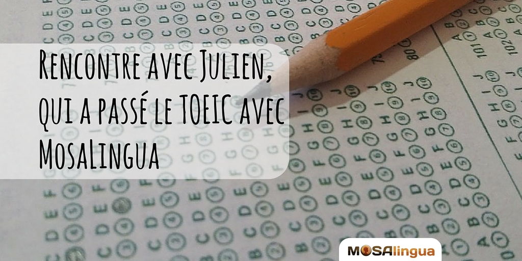 Rencontre avec Julien qui vient de passer le TOEIC en «procrastinant» avec MosaLingua