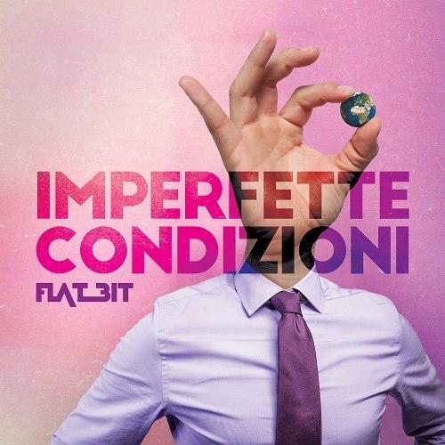 """""""Imperfette Condizioni"""" il nuovo disco dei Flat Bit"""
