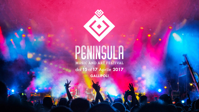 Peninsula Music and Art Festival 15 - 17 aprile '17 Gallipoli (LE)
